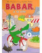 Ma premiere encyclopédie Babar  : Babar a la ville