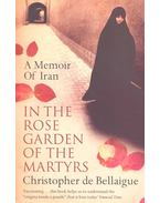 In the Rose Garden of the Martyrs – A Memoir of Iran