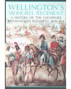 Wellington's Mongrel Regiment – a History of the Chasseurs Britanniques Regiment 1801-1814