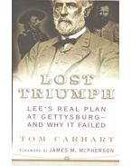 Lost Triumph – Lee's Real Plan at Gettysburg