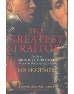 The Greatest Traitor – The Life of Sir Roger Mortimer