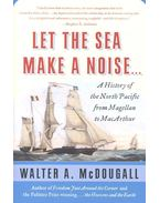 Let the Sea Make a Noise...- A History of the North Pacific from Magellan to MacArthur