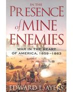 In the Presence of Mine Enemies – War in the Heart of America, 1859-1863
