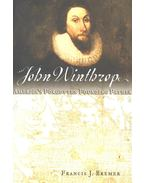 John Winthrop – America's Forgotten Founding Father