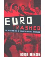 Euro Trashed – The Rise and Fall of Europe's Football Hooligans