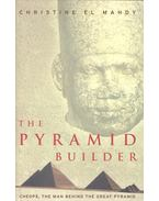 The Piyramid Builder  - Cheops, the man Behind the Great Pyramid