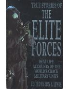 True Stories of the Elite Forces – Real Life Accounts of the World's Crack Military Units