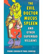 The Evil Doctor Mucus Spleen and Other Superbab Villains