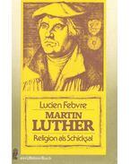 Martin Luther – Religion als Schicksal
