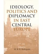 Ideology, Politics and Diplomacy in East Central Europe