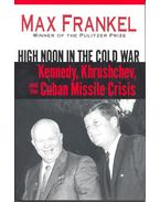 High Noon in the Cold War – Kennedy, Khrushchev, and the Cuban Missile Crisis