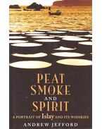 Peat Smoke and Spirit – A Portrait of Islay and its Whiskies