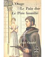 L'Otage suivi de Le Pain dur et Le Pére humilié