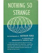 Nothing So Strange - The Autobiography of Arthur Ford