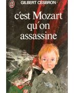 C'est Mozart qu'on assassine
