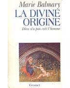 La divine origine – Dieu n'a pas cree l'homme