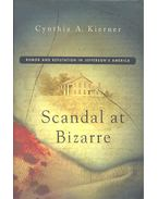 Scandal at Bizarre – Rumor and Reputation in Jefferson's America