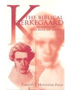 The Biblical Kirkegaard – Reading By the Rule of Faith