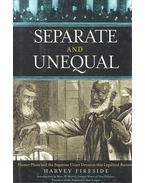 Separate and Unequal – Homer Plessy and the Supreme Court Decision that Legalized Racism