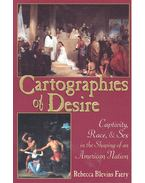 Cartographies of Desire – Captivity, Race and Sex in the Shaping of an American Nation