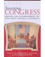 Inventing Congress – Origins and Establishment of the First Federal Congress