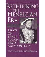 Rethinking the Henrician Era – Essays on Early Tudor Texts and Contexts