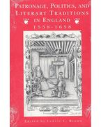 Patronage, Politics, and Literary Traditions in England 1558-1658