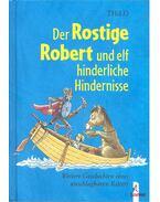 Der Rostige Robert und elf hinderliche Hindernisse – Weitere Geschichten eines unschlagbaren Ritters