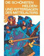 Die schönsten Helden- und Rittersagen des Mittelalters