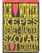 Ich liebe Wörter – Én szeretem a szavakat: Képes német-magyar szótár