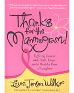 Thanks for the Mammogram! - Fighting Cancer with Faith, Hope and a Healthy Dose of Laughter