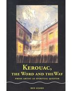 Kerouac, the Word and the Way – Prose Artist as Spiritual Quester