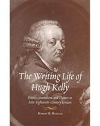 The Writing Life of Hugh Kelly – Politics, Journalism, and Theater in Late-Eighteen-Century London