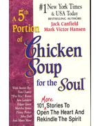 A 5th Portion of Chicken Soup for the Soul - 101 More Stories To Open The Heart And Rekindle The Spirit