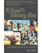 It Don't Worry Me – The Revolutionary American Films of the Seventies