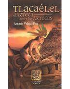Tlacaélel – El Azteca entre los aztecos