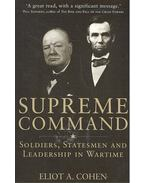 Supreme Command - Soldiers, Statesmen and Leadership in Wartime