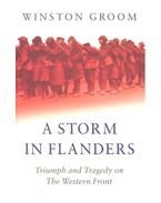 A Storm in Flanders – Triumph and Tragedy on the Western Front