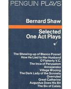 Selected One Act Plays – The Shewing-Up of Blanco Posnet; How He Lied to Her Husband; O'Flaherty V.C.; The Inca of Perusalem; Annajanska; Village Wooing; The Dark Lady of the Sonnets; Overruled; Great Catherine; Augustus Does His Bit; The Six of Calais