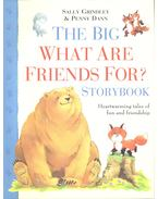 The Big What Are Friends For? - Storybook