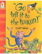 Go Tell It to the Toucan!