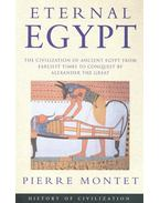 Eternal Egypt – The Civilization of Ancient Egypt from Earliest Times to Conquest by Alexander the Great