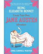 Being Elizabeth Bennet - Create Your Own Jane Austen Adventure