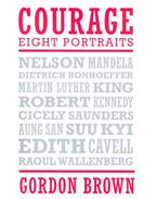 Courage - Eight Portraits: Nelson Mandela, Edith Cavell, Dietrich Bohnoeffer, Martin Luther King, Robert Kennedy, Cicely Saunders, Aung San Suu Kyi, Raoul Wallenberg