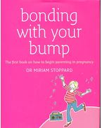Bonding with Your Bump - The First Book on How to Begin Parenting in Pregnancy
