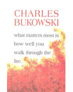 What Matters Most Is How Well You Walk Trough the Fire