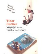 Voyage to the End of the Room - Fischer Tibor