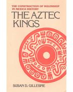 The Construction of Rulership in Mexica History – The Aztec Kings