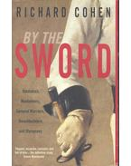 By the Sword – Gladiators, Musketeers, Samurai Warriors, Swashbucklers and Olympians