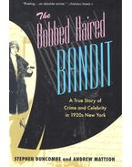 The Bobbed Haired Bandit – A True Story of Crime and Celebrity in 1920s New York